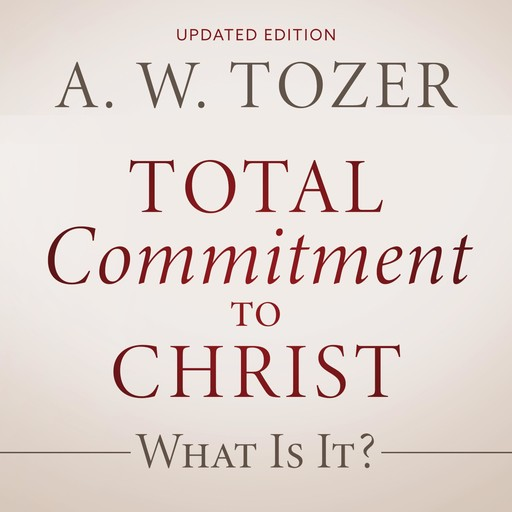 Total Commitment to Christ, A.W.Tozer