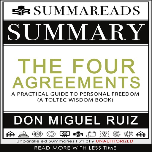 Summary of The Four Agreements: A Practical Guide to Personal Freedom (A Toltec Wisdom Book) by Don Miguel Ruiz, Summareads Media