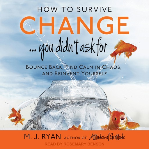 How to Survive Change . . . You Didn't Ask For, M.J. Ryan