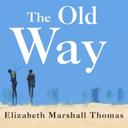 The Old Way, Elizabeth Marshall Thomas