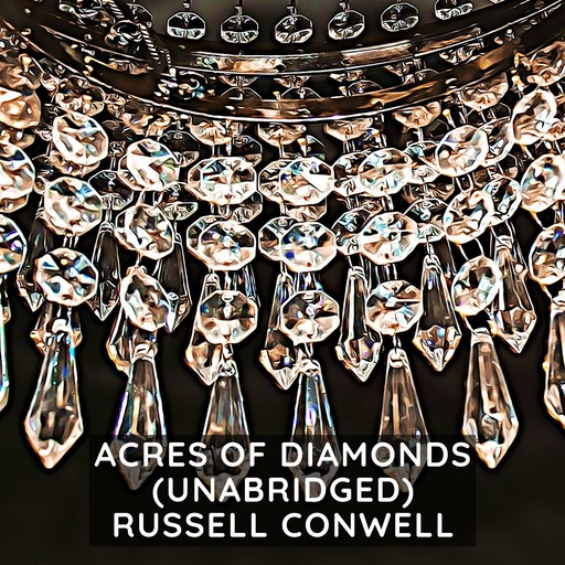Acres of Diamonds (Unabridged), Russell Conwell