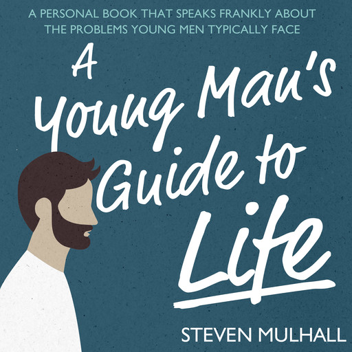 A Young Man's Guide to Life, Steven Mulhall