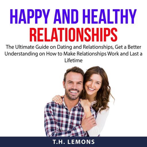 Happy and Healthy Relationships, T.H. Lemons
