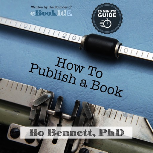 How To Publish a Book: The 18 Minute Guide to Self-Publishing, Bo Bennett
