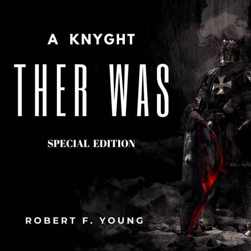 A Knyght Ther Was (Special Edition), Robert F.Young