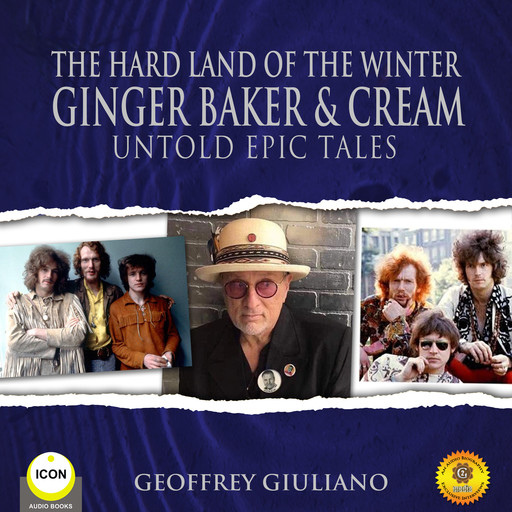 The Hard Land of The Winter Ginger Baker & Cream - Untold Epic Tales, Geoffrey Giuliano