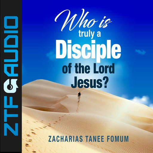 Who Is Truly a Disciple of The Lord Jesus?, Zacharias Tanee Fomum