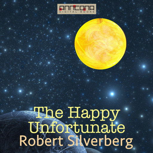 The Happy Unfortunate, Robert Silverberg