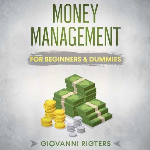 Money Management for Beginners & Dummies, Giovanni Rigters