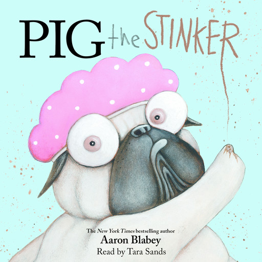 Pig the Stinker (Pig the Pug) (Digital Audio Download Edition), Aaron Blabey