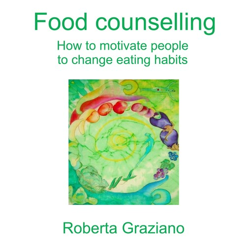 Food counselling. How to motivate people to change eating habits, Roberta Graziano