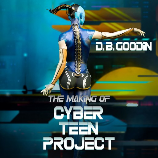 The Making of Cyber Teen Project, D.B. Goodin