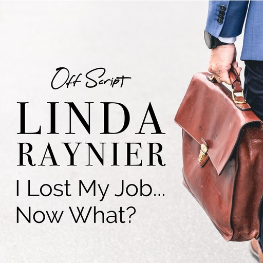 I Lost My Job…Now What?, Linda Raynier