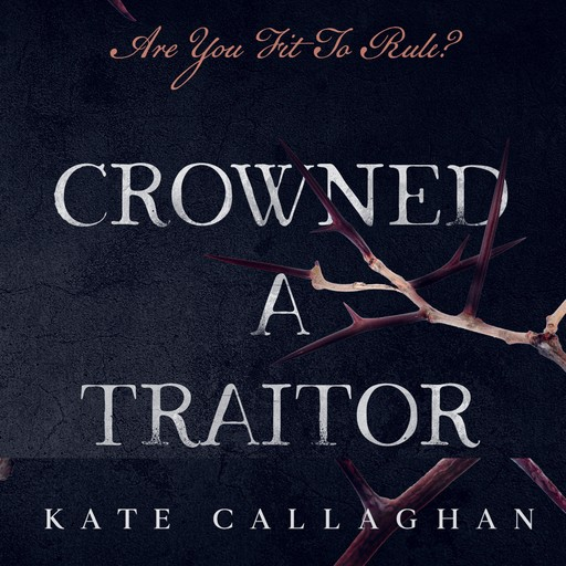 Crowned A Traitor, Kate Callaghan