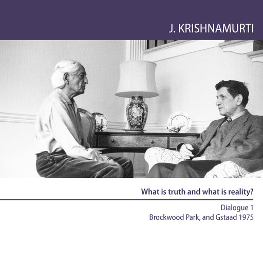 What is truth and what is reality?, Jiddu Krishnamurti