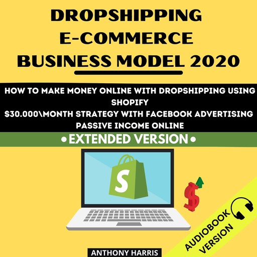 Dropshipping E-Commerce Business Model 2020:, Anthony Harris