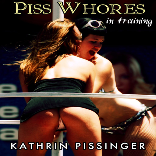 Piss Whores In Training, Kathrin Pissinger