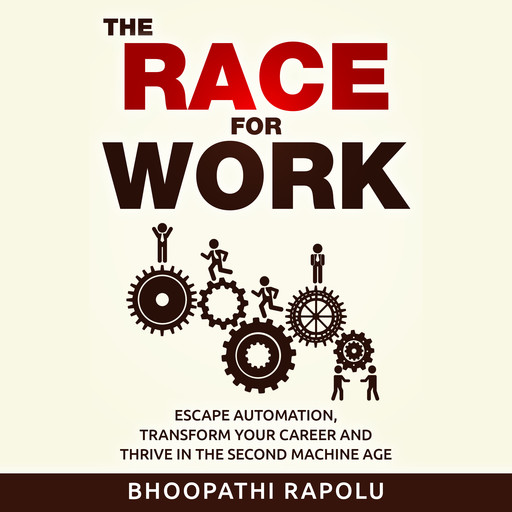 The Race for Work: Escape Automation, Transform Your Career and Thrive in the Second Machine Age, Bhoopathi Rapolu