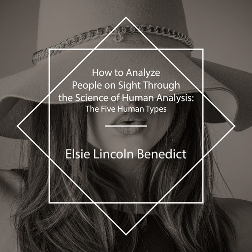 How to Analyze People on Sight Through the Science of Human Analysis, Elsie Lincoln Benedict