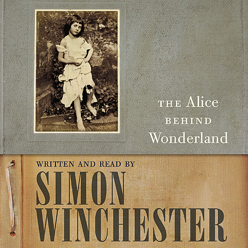 The Alice Behind Wonderland, Simon Winchester