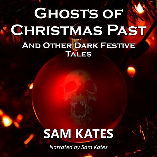 Ghosts of Christmas Past and Other Dark Festive Tales, Sam Kates