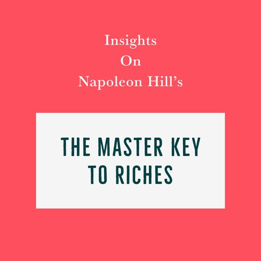 Insights on Napoleon Hill's The Master Key to Riches, Swift Reads
