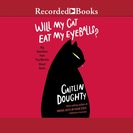 Will My Cat Eat My Eyeballs?, Caitlin Doughty