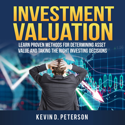 Investment Valuation: Learn Proven Methods For Determining Asset Value And Taking The Right Investing Decisions, Kevin D. Peterson