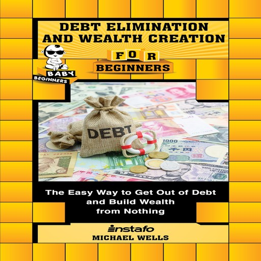 Debt Elimination and Wealth Creation for Beginners, Michael Wells, Instafo