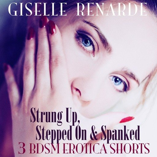 Strung Up, Stepped On and Spanked, Giselle Renarde