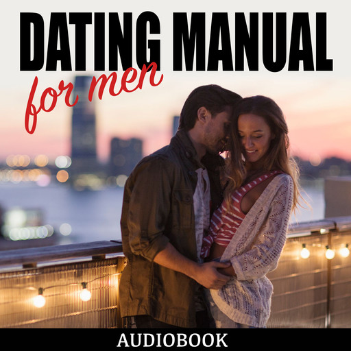 Dating Manual For Men: The Ultimate Dating Advice For Men Guide! - Dating Success Secrets On How To Attract Women, My Ebook Publishing House