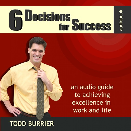 6 Decisions for Success - An Audio Guide to Achieving Excellence in Work and Life,
