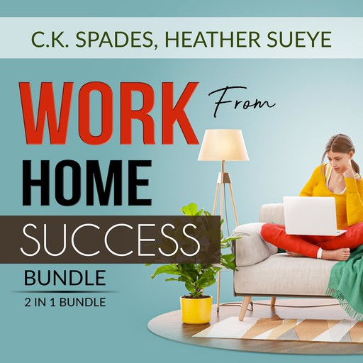 Work From Home Success Bundle, 2 IN 1 Bundle: Work For YourSelf, Homebased Jobs, C.K. Spades, and Heather Sueye