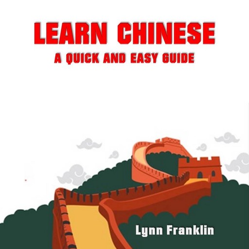 Learn Chinese: A Quick and Easy Guide, Lynn Franklin