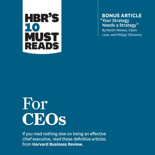 HBR's 10 Must Reads for CEOs, Harvard Business Review, John P. Kotter, Martin Reeves, Claire Love, Phillip Tillmanns