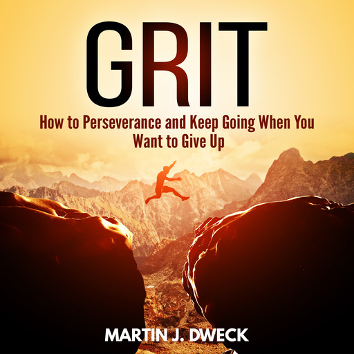 Grit: How to Perseverance and Keep Going When You Want to Give Up, Martin J. Dweck