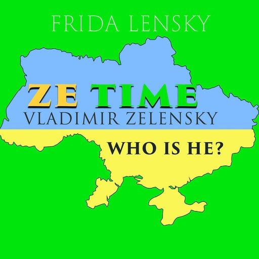 Ze Time: Vladimir Zelensky. Who is he?, Frida Lensky