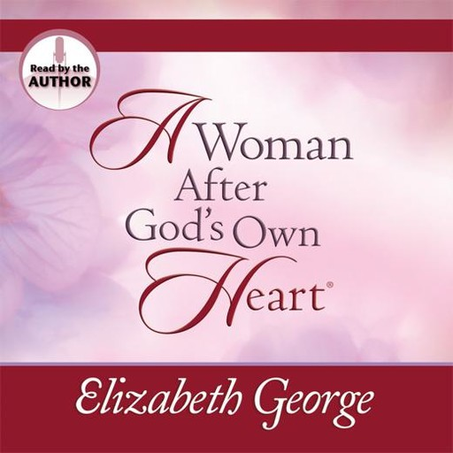 A Woman After God's Own Heart, Elizabeth George