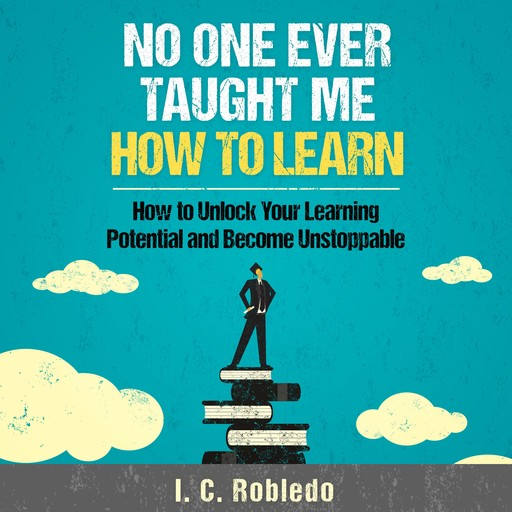 No One Ever Taught Me How to Learn, I.C. Robledo