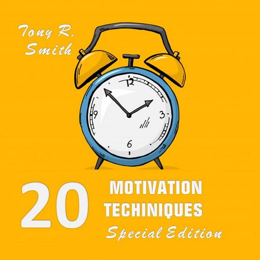 20 Motivational Techniques: Positive Thinking (Special edition), Tony Smith
