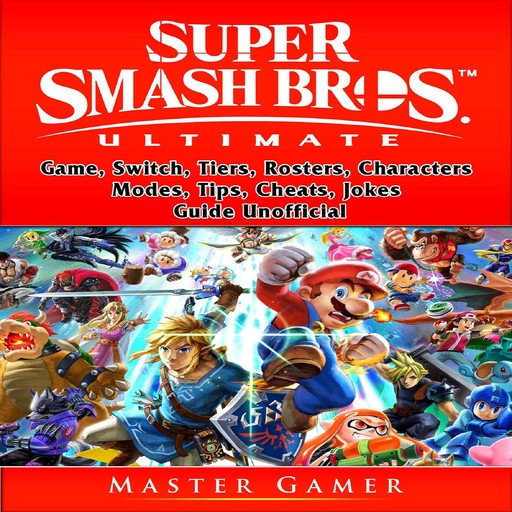 Super Smash Brothers Ultimate Game, Switch, Tiers, Rosters, Characters, Modes, Tips, Cheats, Jokes, Guide Unofficial, Master Gamer