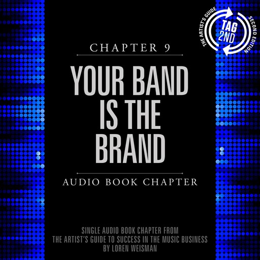 Artist's Guide to Success in the Music Business, Chapter 9, The: Your Band is the Brand, Loren Weisman