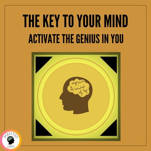 The key to Your Mind Activates the Genius in you, MENTES LIBRES