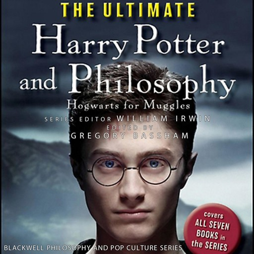 The Ultimate Harry Potter and Philosophy, William Irwin, Gregory Bassham