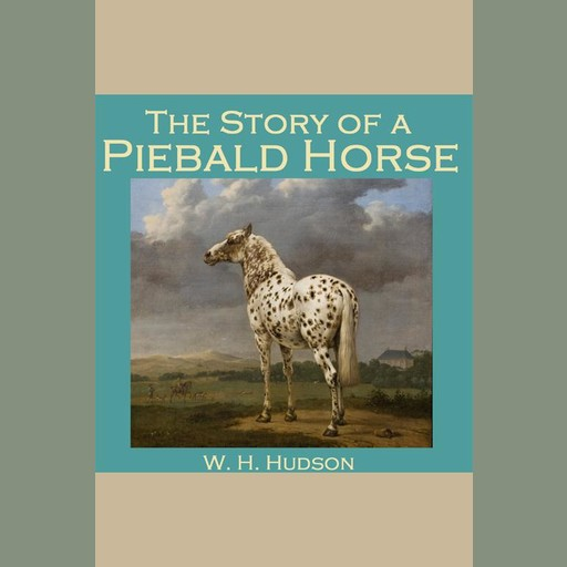 The Story of a Piebald Horse, W.H.Hudson