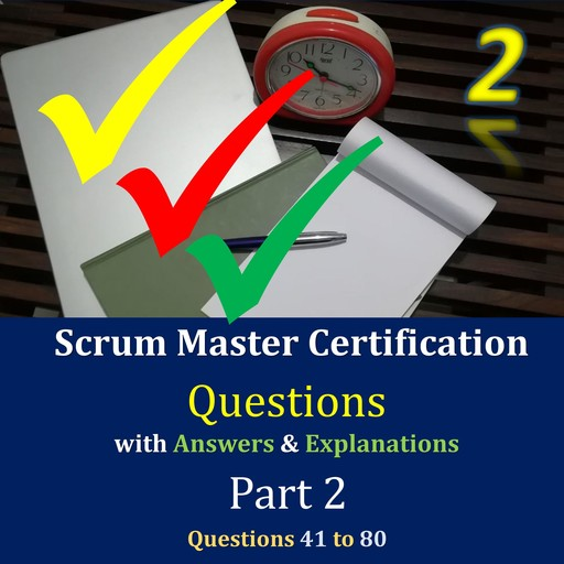 Practice Questions for Scrum Master Certification Assessments, with Answers & Explanations - Part 2, Jimmy Mathew