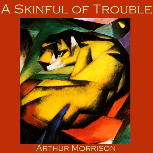 A Skinful of Trouble, Arthur Morrison