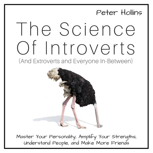 The Science of Introverts (And Extroverts and Everyone In-Between), Peter Hollins