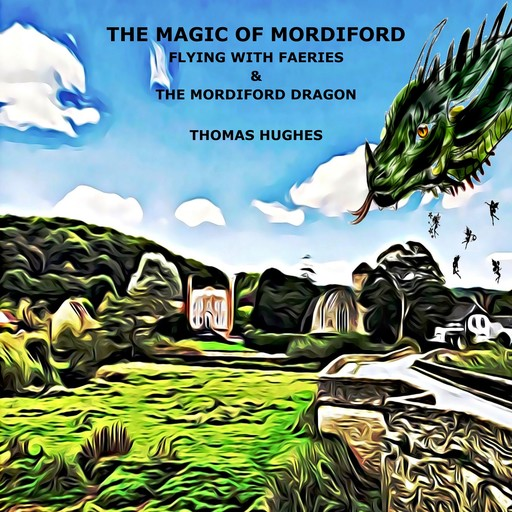 THE MAGIC OF MORDIFORD (Flying with Faeries & The Mordiford Dragon), Thomas Hughes