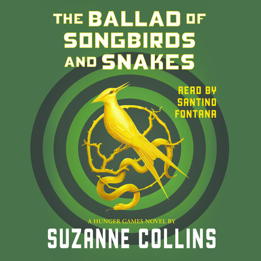 The Ballad of Songbirds and Snakes (A Hunger Games Novel) (Unabridged edition), Suzanne Collins